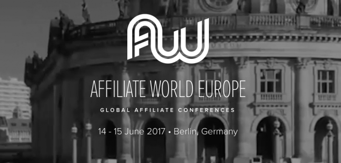 Affiliate World Europe – can you afford not to be in Berlin on 14-15 June?